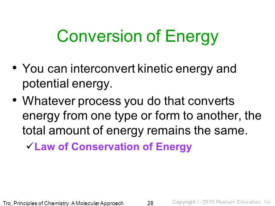 Conversion of Energy You can interconvert kinetic energy and potential energy.