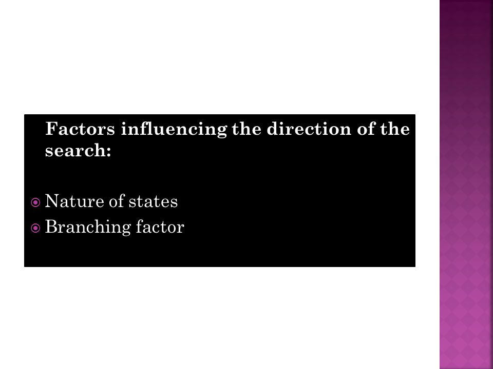 Factors influencing the direction of the search: