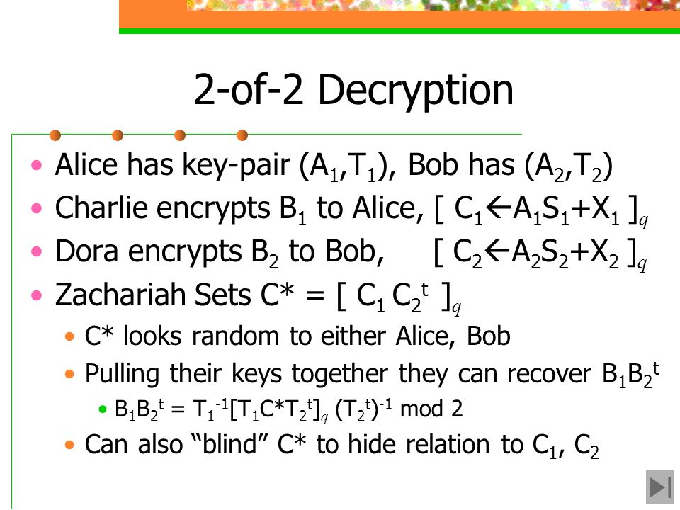 2-of-2 Decryption Alice has key-pair (A1,T1), Bob has (A2,T2)