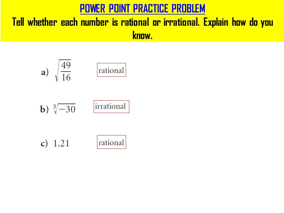 POWER POINT PRACTICE PROBLEM Tell whether each number is rational or irrational.