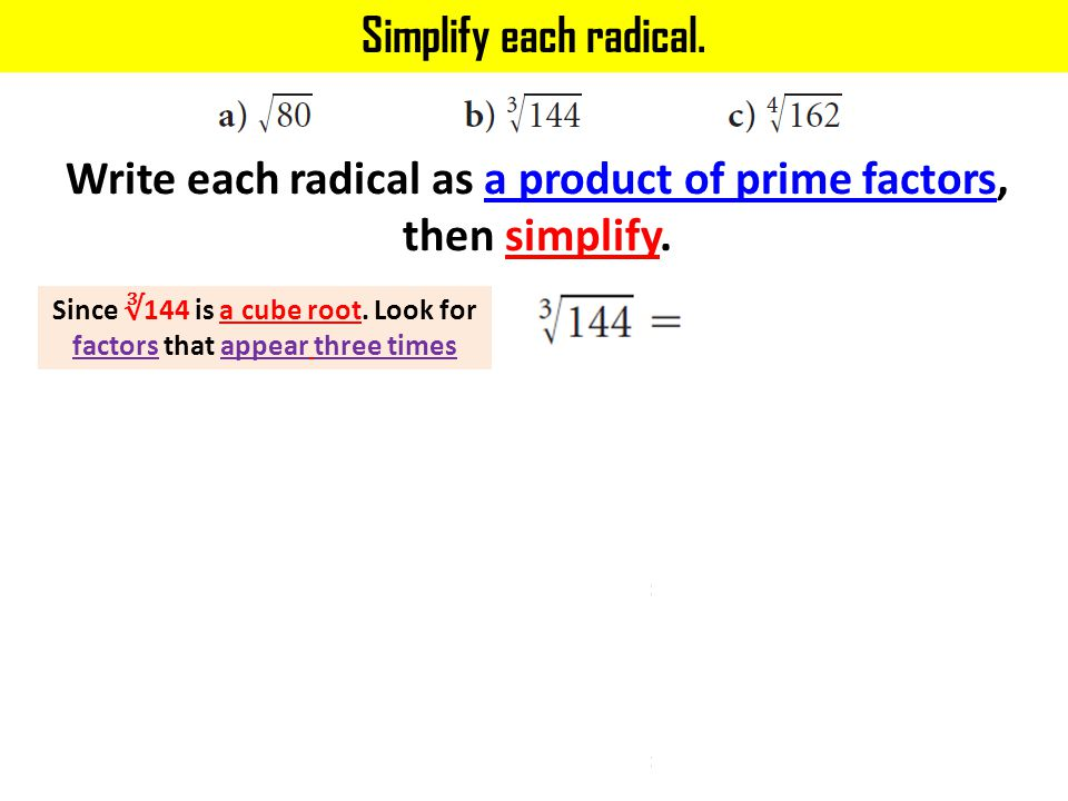 Write each radical as a product of prime factors, then simplify.