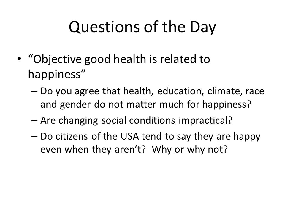Questions of the Day Objective good health is related to happiness