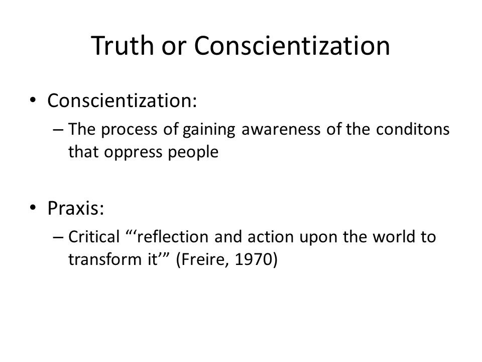 Truth or Conscientization