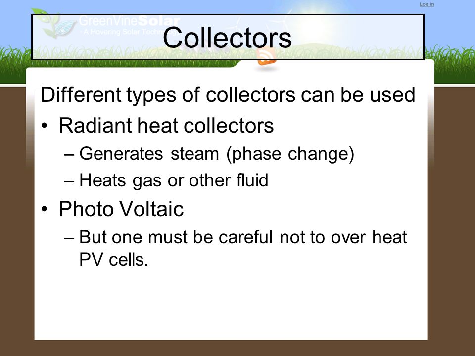 Collectors Different types of collectors can be used