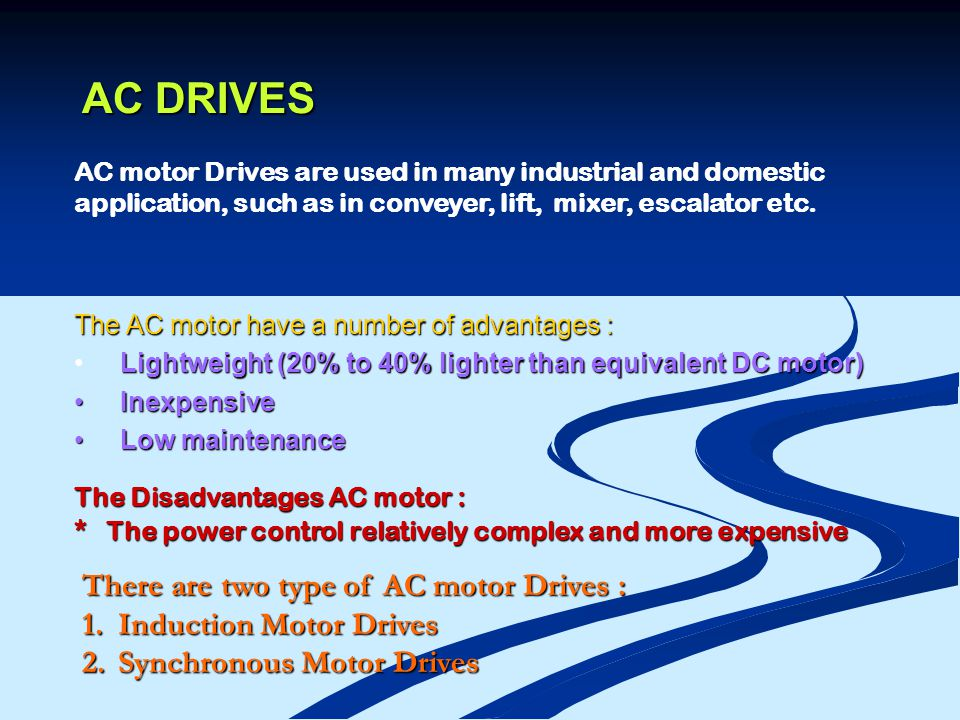 AC DRIVES There are two type of AC motor Drives :
