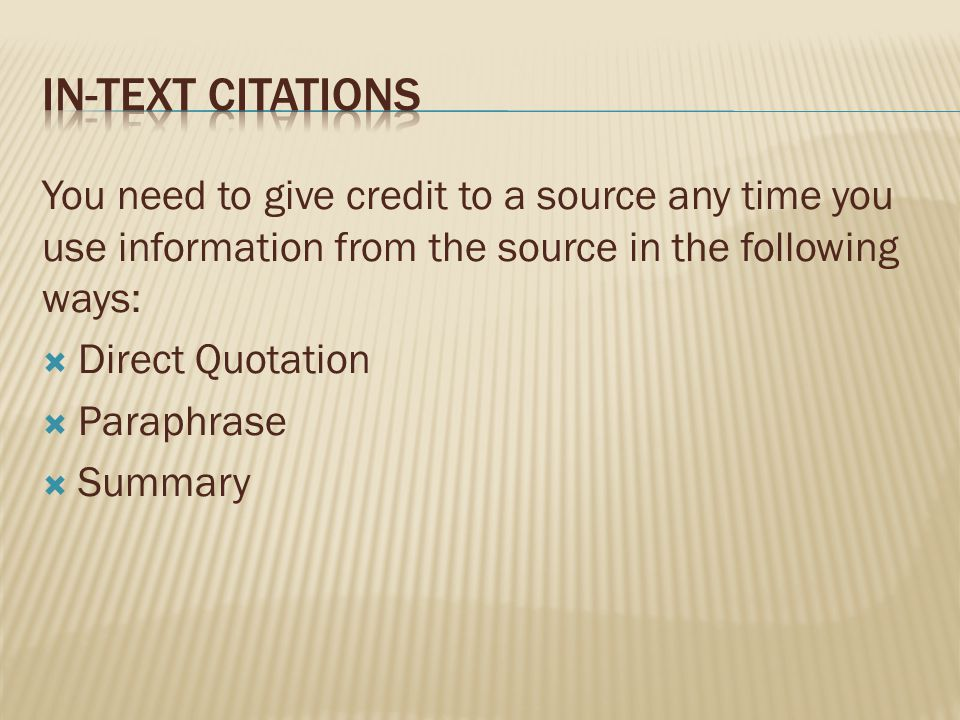 In-Text Citations You need to give credit to a source any time you use information from the source in the following ways: