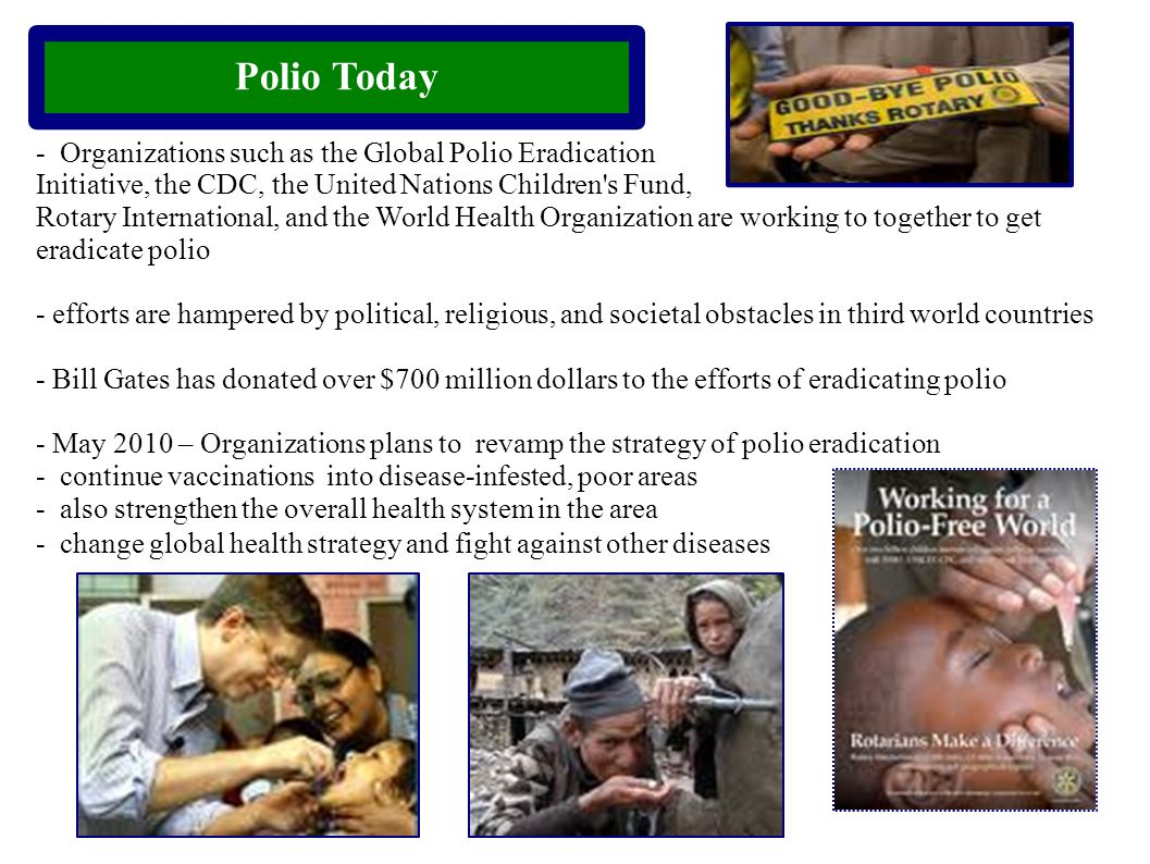 Polio Today - Organizations such as the Global Polio Eradication