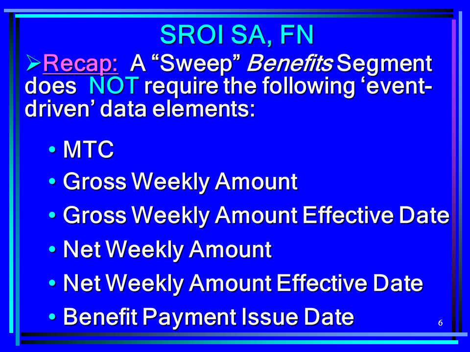 SROI SA, FN Recap: A Sweep Benefits Segment does NOT require the following 'event-driven' data elements: