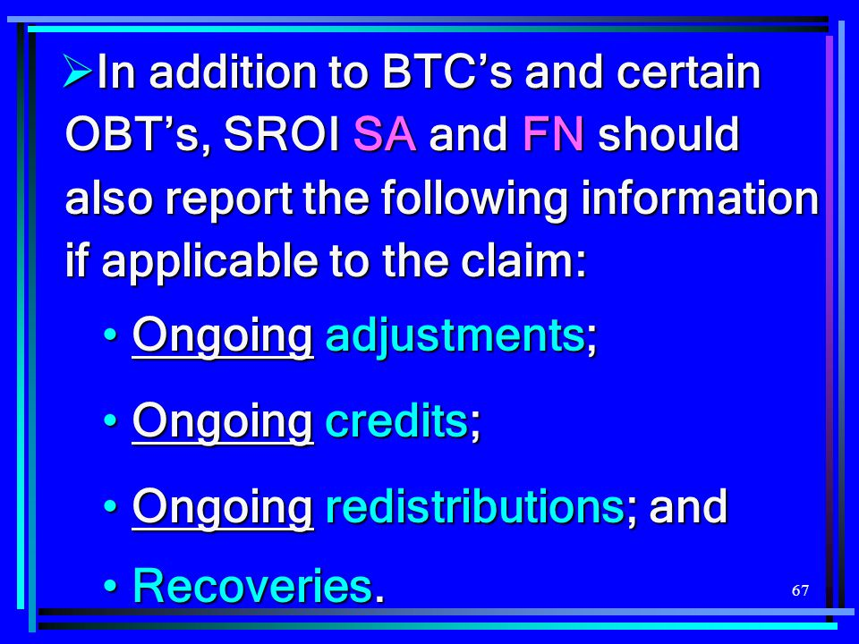 In addition to BTC's and certain OBT's, SROI SA and FN should also report the following information if applicable to the claim: