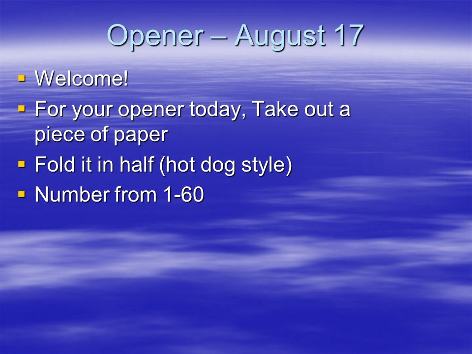 Opener – August 17 Welcome!