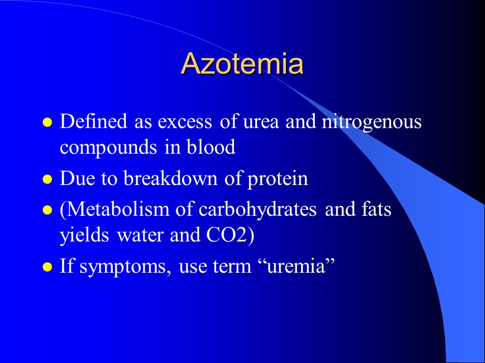 Azotemia Defined as excess of urea and nitrogenous compounds in blood