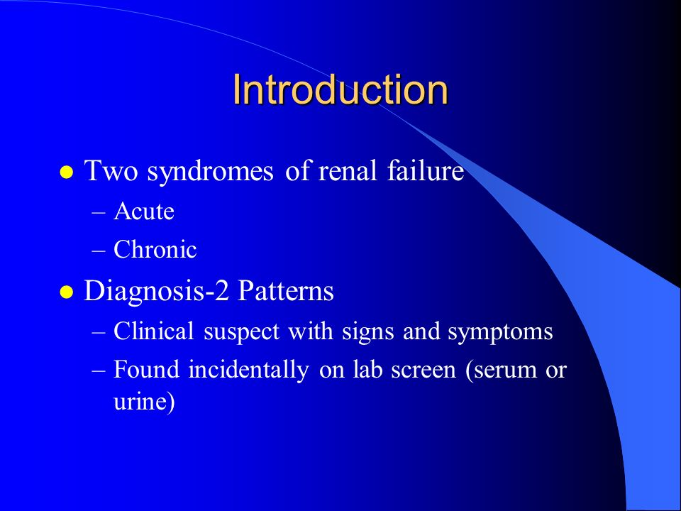 Introduction Two syndromes of renal failure Diagnosis-2 Patterns Acute