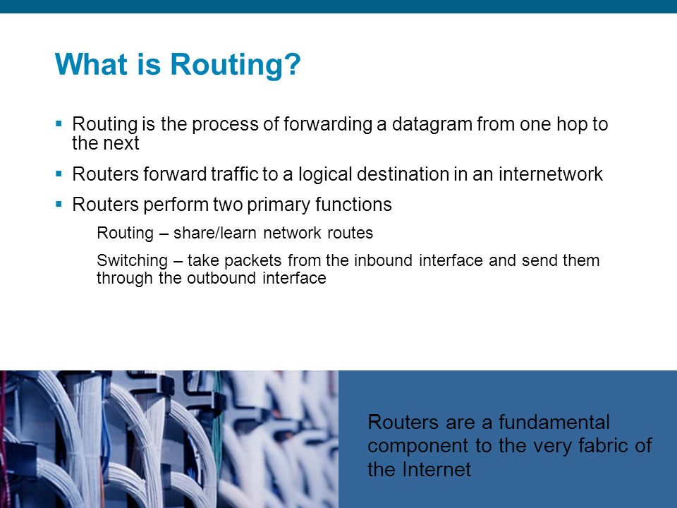 What is Routing Routing is the process of forwarding a datagram from one hop to the next.