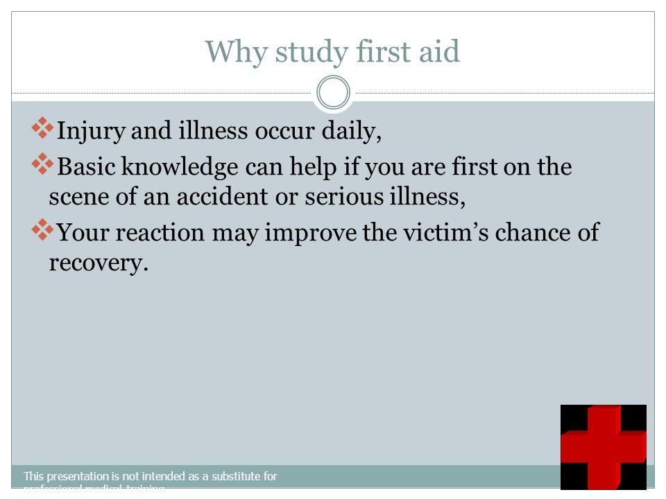 Why study first aid Injury and illness occur daily,