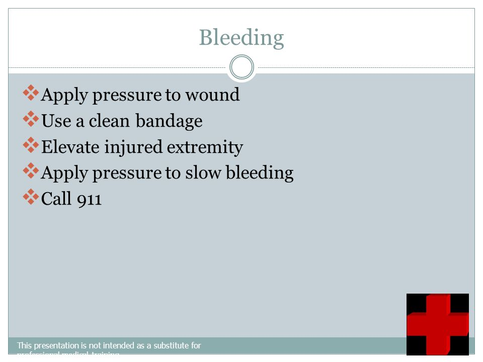 Bleeding Apply pressure to wound Use a clean bandage