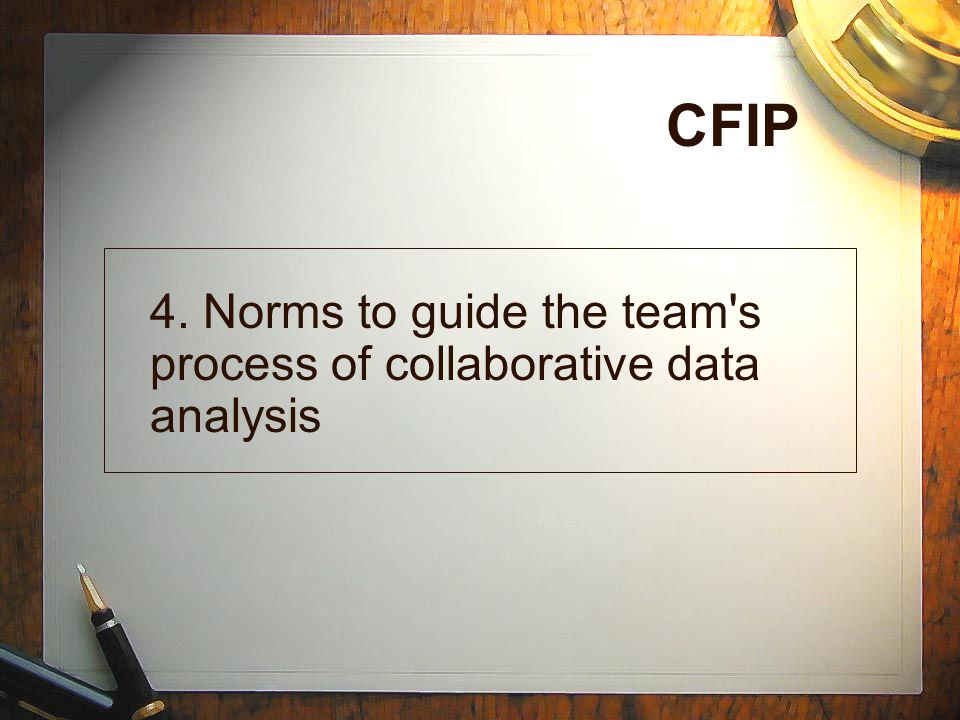 CFIP 4. Norms to guide the team s process of collaborative data analysis