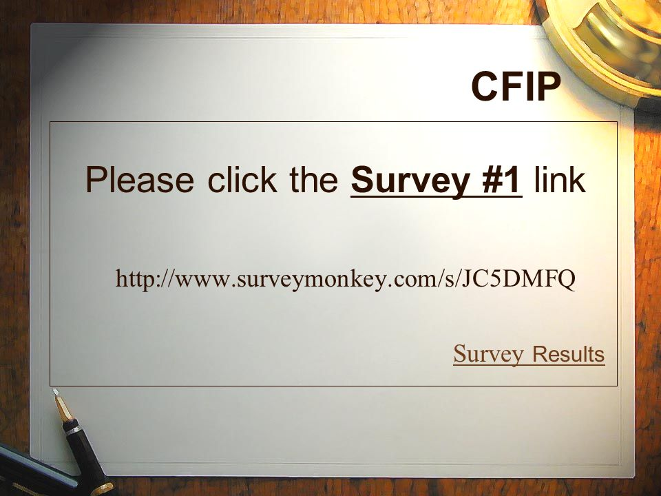 CFIP http://www.surveymonkey.com/s/JC5DMFQ Survey Results