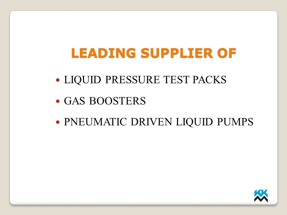 LEADING SUPPLIER OF LIQUID PRESSURE TEST PACKS GAS BOOSTERS