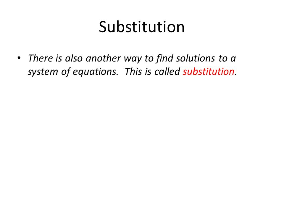 Substitution There is also another way to find solutions to a system of equations.