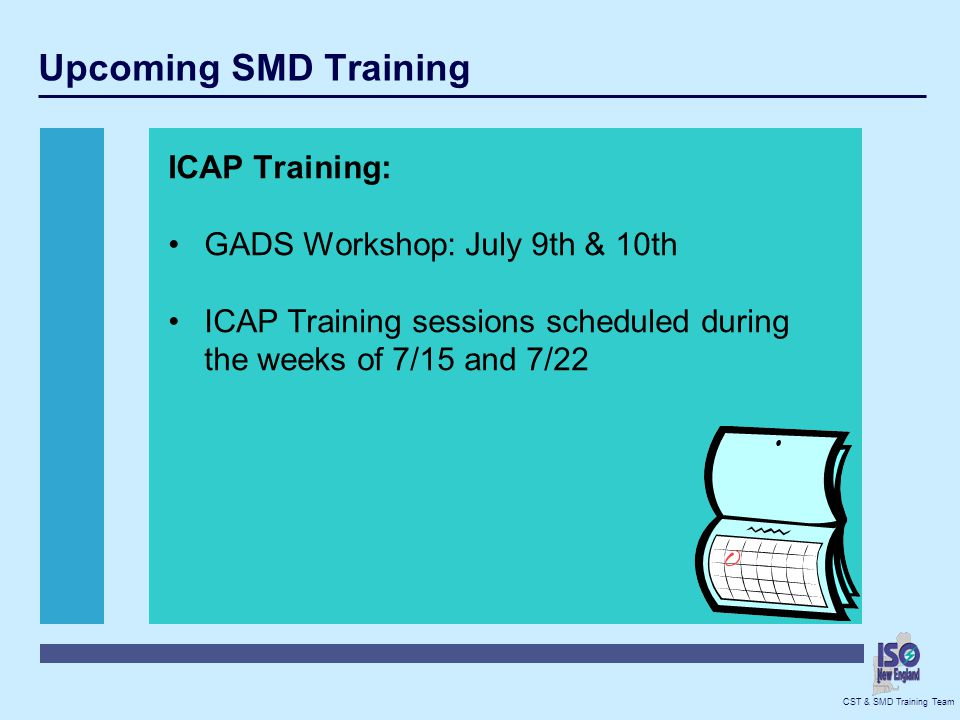 Upcoming SMD Training ICAP Training: GADS Workshop: July 9th & 10th