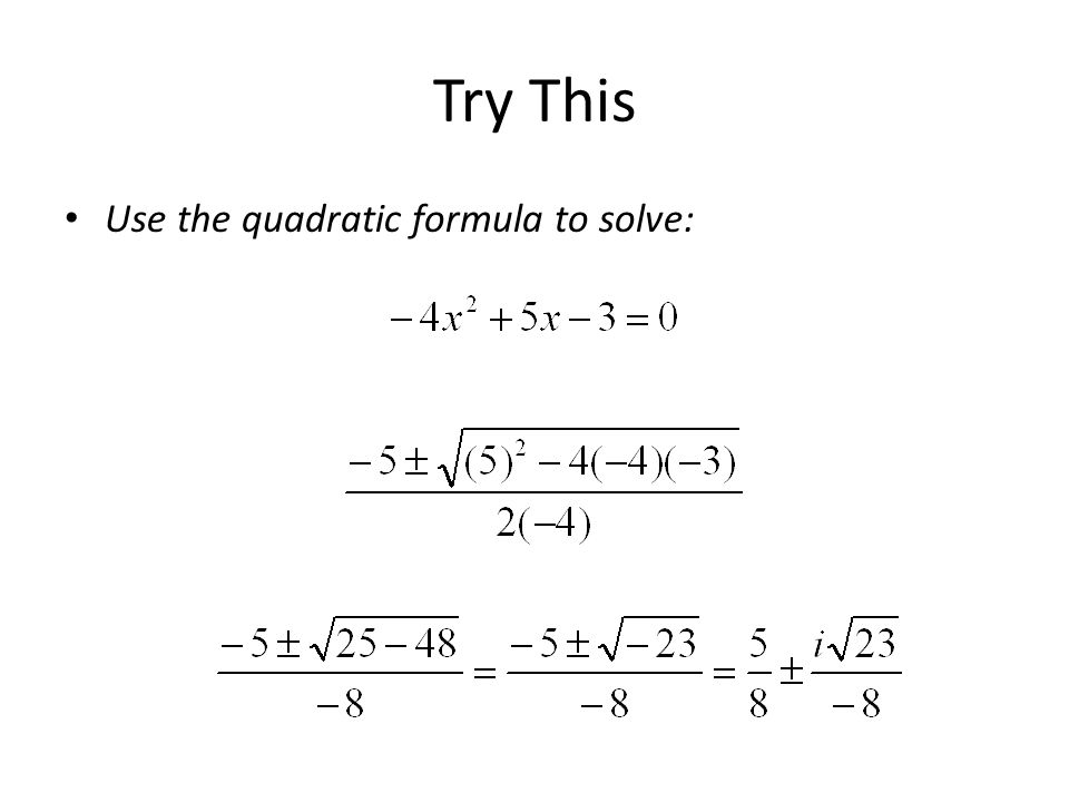 Try This Use the quadratic formula to solve: