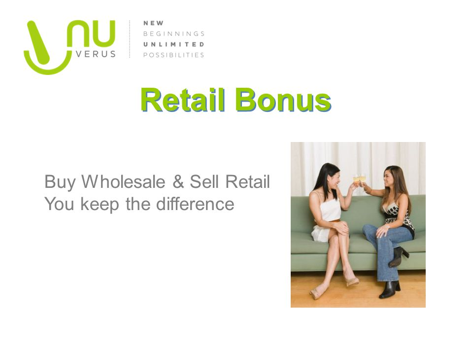 Retail Bonus Buy Wholesale & Sell Retail You keep the difference