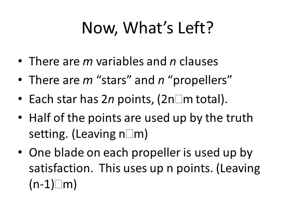 Now, What's Left There are m variables and n clauses