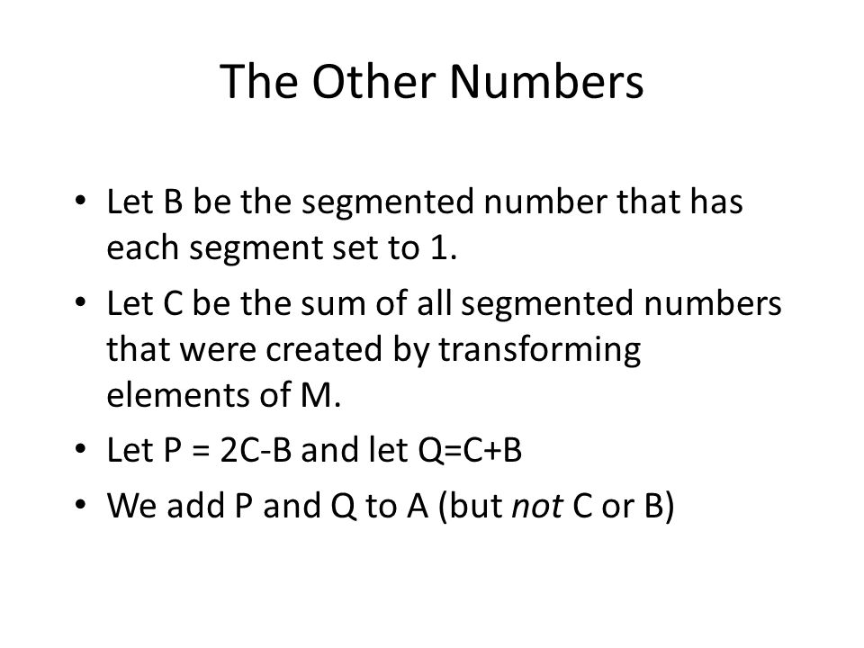 The Other Numbers Let B be the segmented number that has each segment set to 1.