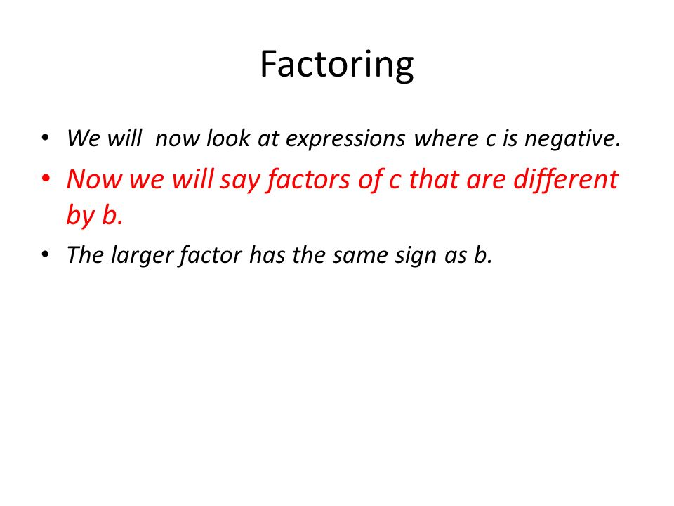 Factoring Now we will say factors of c that are different by b.