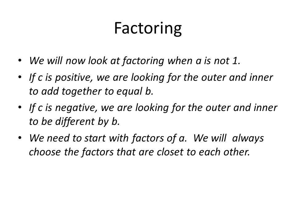 Factoring We will now look at factoring when a is not 1.