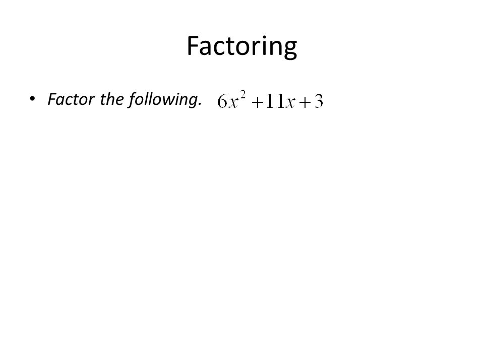 Factoring Factor the following.