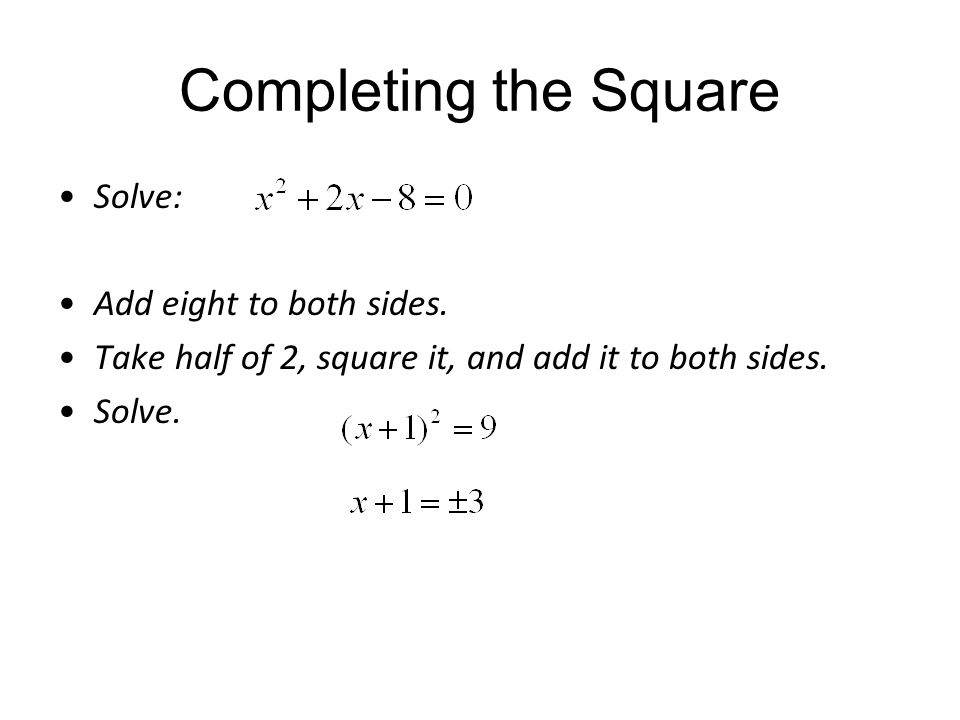 Completing the Square Solve: Add eight to both sides.