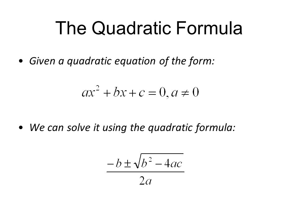 The Quadratic Formula Given a quadratic equation of the form: