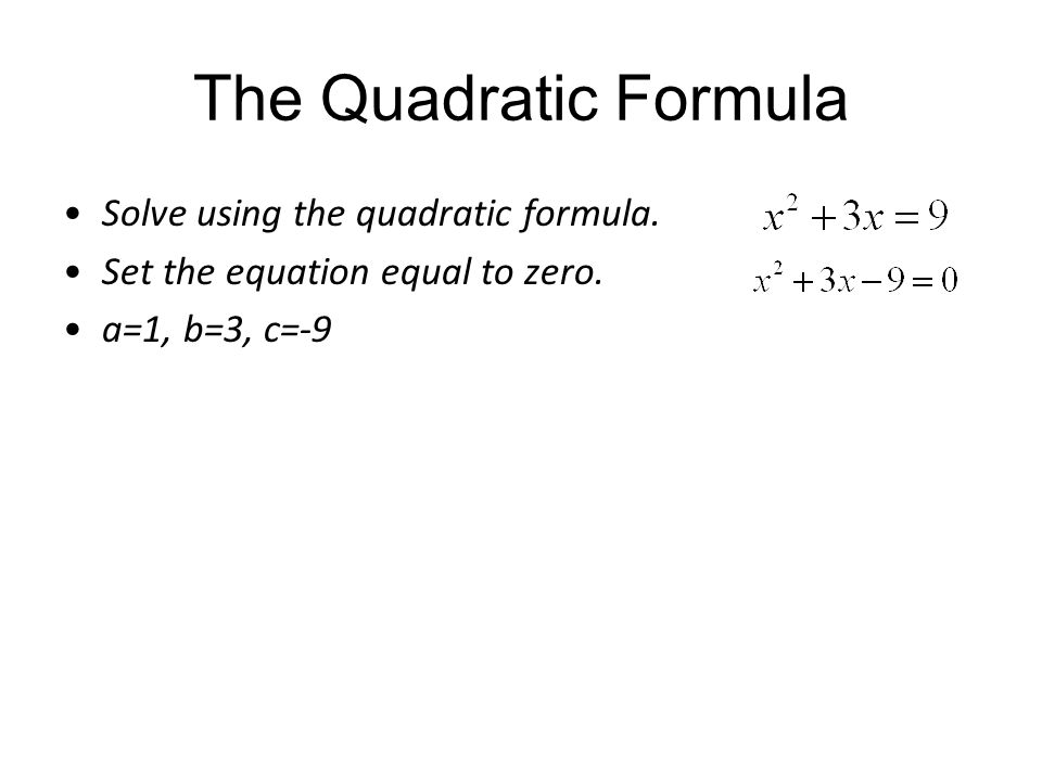 The Quadratic Formula Solve using the quadratic formula.