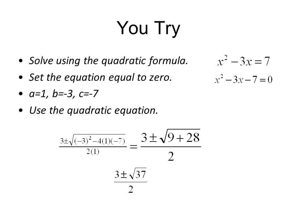 You Try Solve using the quadratic formula.