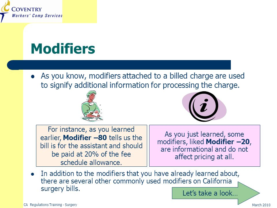 Modifiers As you know, modifiers attached to a billed charge are used to signify additional information for processing the charge.