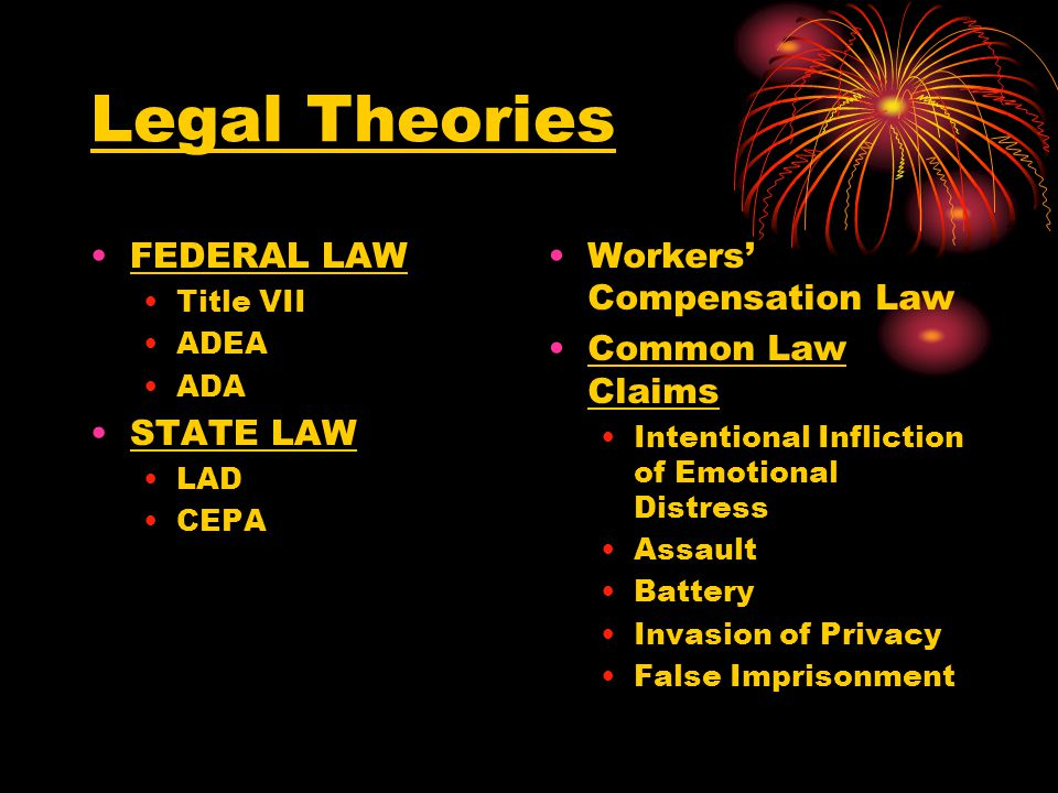 Legal Theories FEDERAL LAW STATE LAW Workers' Compensation Law