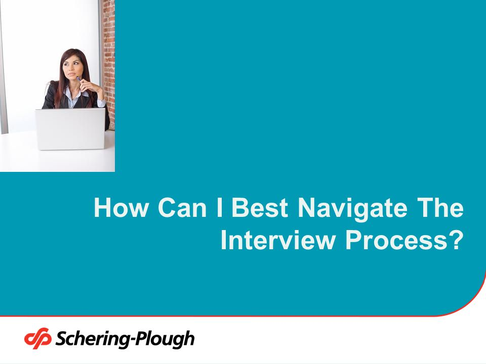 How Can I Best Navigate The Interview Process