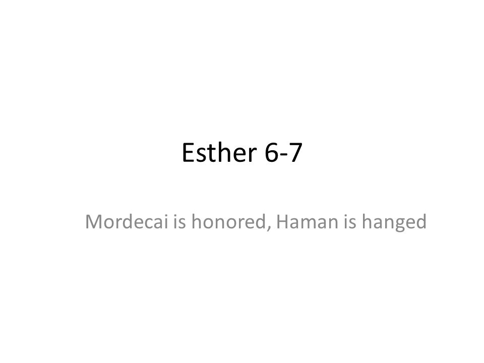Mordecai is honored, Haman is hanged