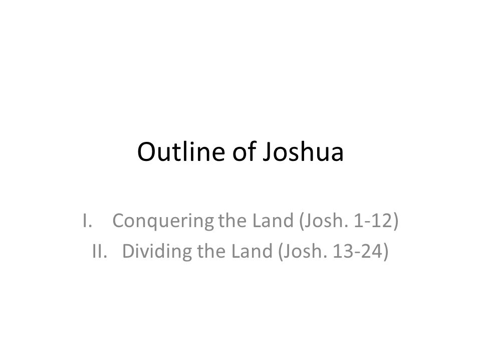 Conquering the Land (Josh. 1-12) Dividing the Land (Josh )