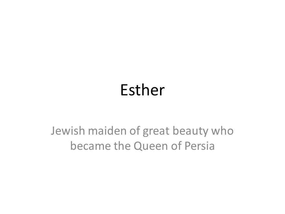 Jewish maiden of great beauty who became the Queen of Persia