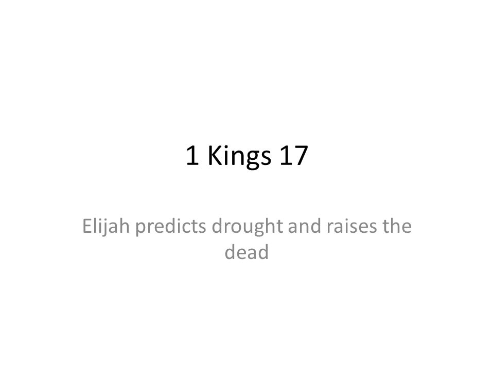 Elijah predicts drought and raises the dead
