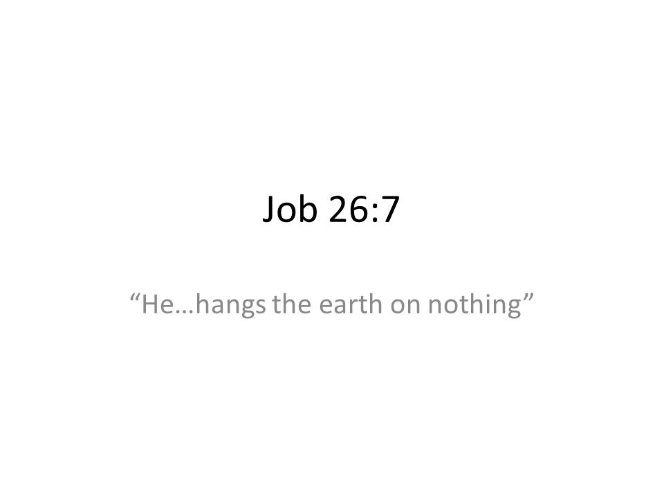 He…hangs the earth on nothing