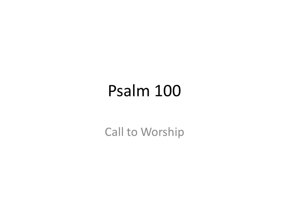Psalm 100 Call to Worship 182