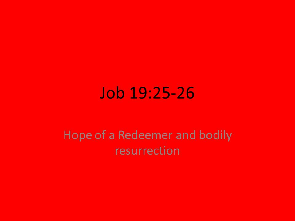 Hope of a Redeemer and bodily resurrection