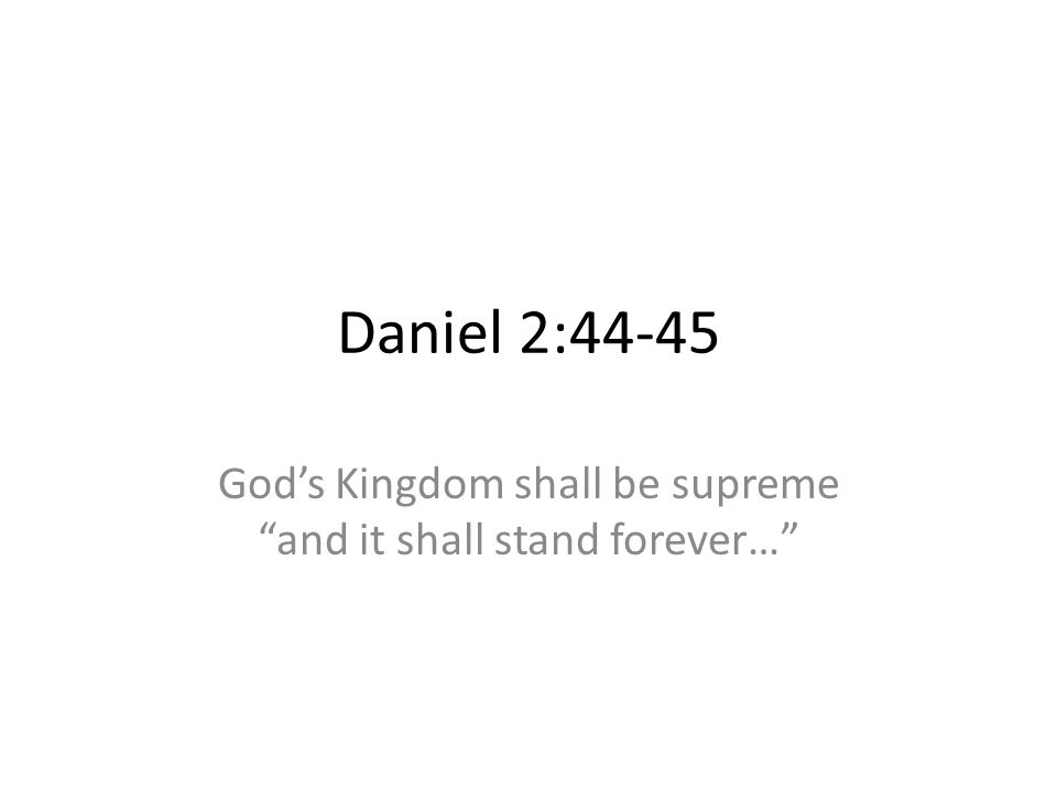 God's Kingdom shall be supreme and it shall stand forever…