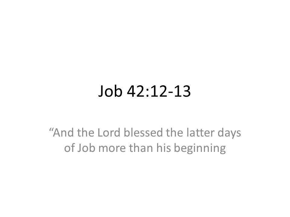 And the Lord blessed the latter days of Job more than his beginning