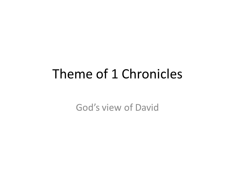 Theme of 1 Chronicles God's view of David 293