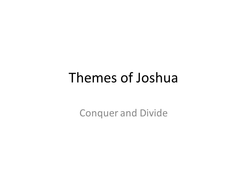 Themes of Joshua Conquer and Divide 3
