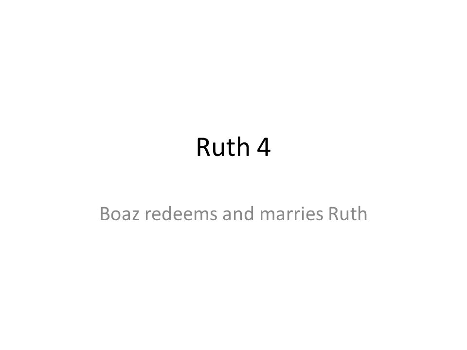 Boaz redeems and marries Ruth